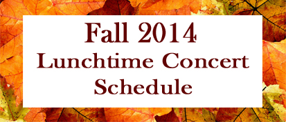 Fall 2014 Lunchtime Concerts 2014